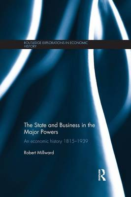 The State and Business in the Major Powers: An Economic History 1815-1939 - Routledge Explorations in Economic History (Paperback)
