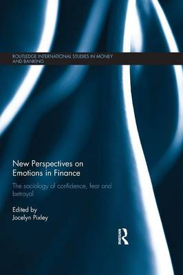 New Perspectives on Emotions in Finance: The Sociology of Confidence, Fear and Betrayal (Paperback)