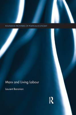 Marx and Living Labour - Routledge Frontiers of Political Economy (Paperback)