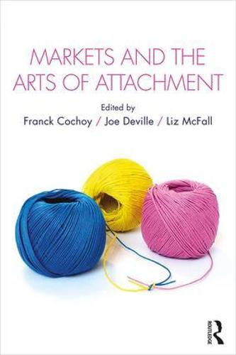 Markets and the Arts of Attachment - CRESC (Hardback)