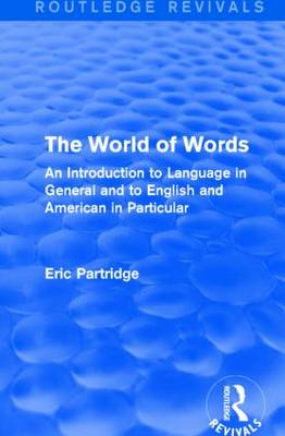The World of Words: An Introduction to Language in General and to English and American in Particular - Routledge Revivals: The Selected Works of Eric Partridge (Paperback)