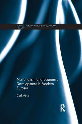 Nationalism and Economic Development in Modern Eurasia - Routledge Explorations in Economic History (Paperback)