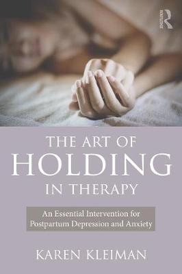 The Art of Holding in Therapy: An Essential Intervention for Postpartum Depression and Anxiety (Paperback)