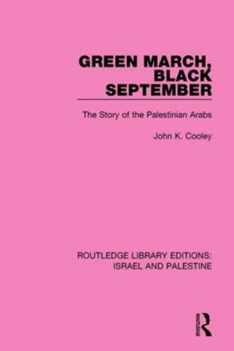 Green March, Black September: The Story of the Palestinian Arabs - Routledge Library Editions: Israel and Palestine (Paperback)
