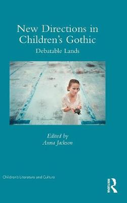 New Directions in Children's Gothic: Debatable Lands - Children's Literature and Culture (Hardback)