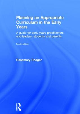 Planning an Appropriate Curriculum in the Early Years: A guide for early years practitioners and leaders, students and parents (Hardback)