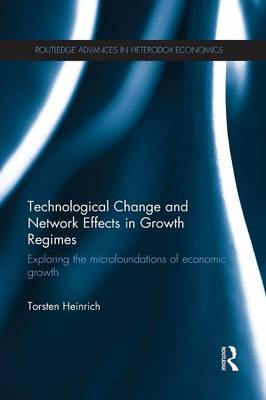 Technological Change and Network Effects in Growth Regimes: Exploring the Microfoundations of Economic Growth (Paperback)