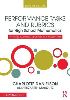 Performance Tasks and Rubrics for High School Mathematics: Meeting Rigorous Standards and Assessments - Math Performance Tasks (Paperback)