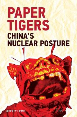 Paper Tigers: China's Nuclear Posture (Paperback)