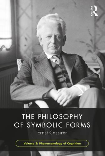 The Philosophy of Symbolic Forms: Volume 3: The Phenomenology of Knowledge (Hardback)