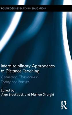 Interdisciplinary Approaches to Distance Teaching: Connecting Classrooms in Theory and Practice - Routledge Research in Education (Hardback)