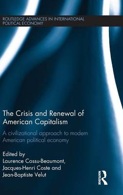 The Crisis and Renewal of American Capitalism: A Civilizational Approach to Modern American Political Economy - Routledge Advances in International Political Economy (Hardback)