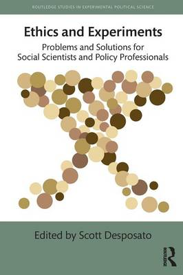 Ethics and Experiments: Problems and Solutions for Social Scientists and Policy Professionals - Routledge Studies in Experimental Political Science (Paperback)