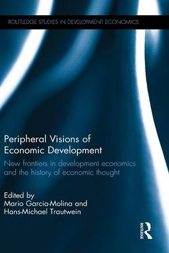 Peripheral Visions of Economic Development: New frontiers in development economics and the history of economic thought - Routledge Studies in Development Economics (Hardback)