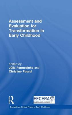 Assessment and Evaluation for Transformation in Early Childhood - Towards an Ethical Praxis in Early Childhood (Hardback)