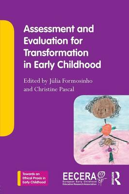 Assessment and Evaluation for Transformation in Early Childhood - Towards an Ethical Praxis in Early Childhood (Paperback)