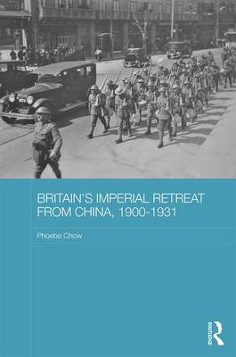 Britain's Imperial Retreat from China, 1900-1931 - Routledge Studies in the Modern History of Asia (Hardback)