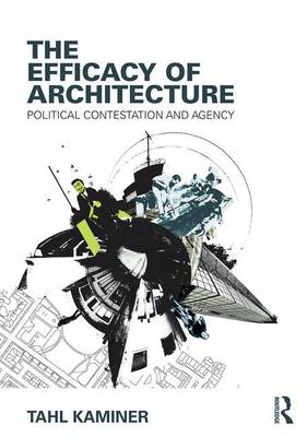 The Efficacy of Architecture: Political Contestation and Agency (Hardback)