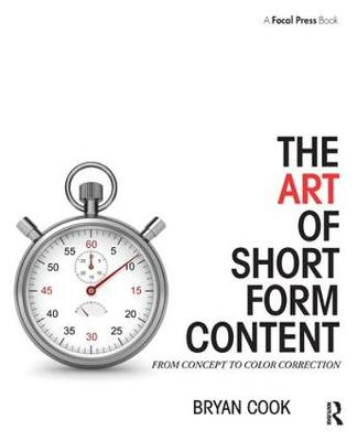 The Art of Short Form Content: From Concept to Color Correction (Paperback)