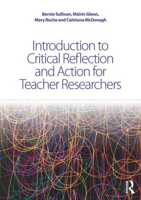 Introduction to Critical Reflection and Action for Teacher Researchers (Hardback)