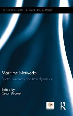 Maritime Networks: Spatial structures and time dynamics - Routledge Studies in Transport Analysis (Hardback)