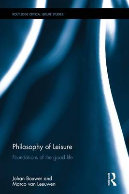 Philosophy of Leisure: Foundations of the good life - Routledge Critical Leisure Studies (Hardback)