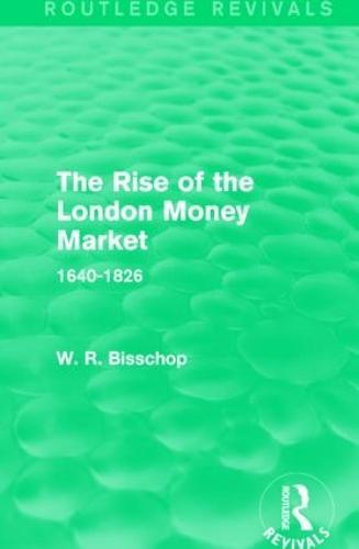The Rise of the London Money Market: 1640-1826 - Routledge Revivals (Hardback)