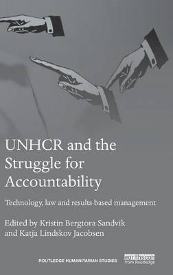 UNHCR and the Struggle for Accountability: Technology, law and results-based management - Routledge Humanitarian Studies (Hardback)