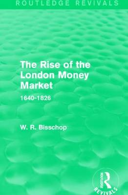 The Rise of the London Money Market: 1640-1826 - Routledge Revivals (Paperback)