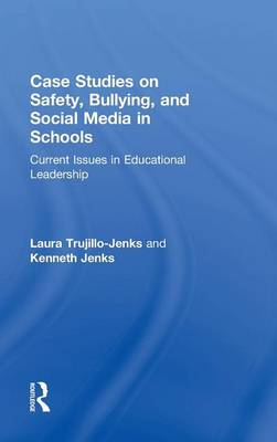 Case Studies on Safety, Bullying, and Social Media in Schools: Current Issues in Educational Leadership (Hardback)