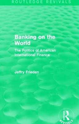 Banking on the World: The Politics of American International Finance - Routledge Revivals (Paperback)