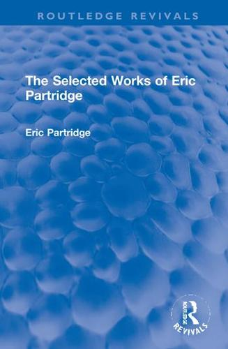The Selected Works of Eric Partridge - Routledge Revivals: The Selected Works of Eric Partridge (Hardback)