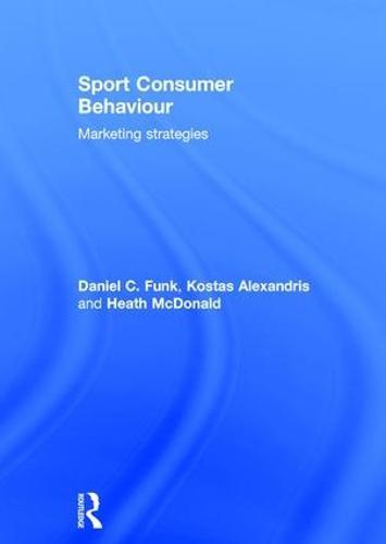 Sport Consumer Behaviour: Marketing Strategies (Hardback)