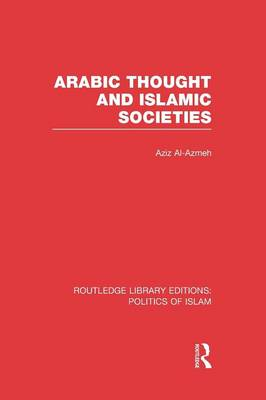 Arabic Thought and Islamic Societies - Routledge Library Editions: Politics of Islam (Paperback)