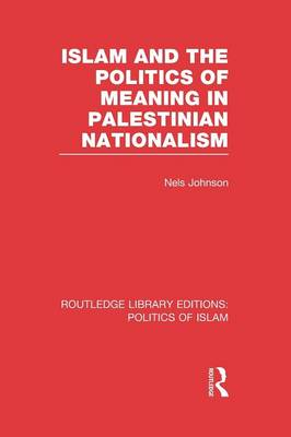 Islam and the Politics of Meaning in Palestinian Nationalism - Routledge Library Editions: Politics of Islam (Paperback)