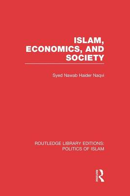 Islam, Economics, and Society - Routledge Library Editions: Politics of Islam (Paperback)