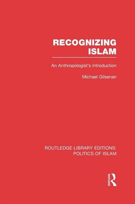Recognizing Islam: An Anthropologist's Introduction - Routledge Library Editions: Politics of Islam (Paperback)