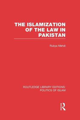 The Islamization of the Law in Pakistan - Routledge Library Editions: Politics of Islam (Paperback)