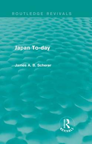 Japan To-day - Routledge Revivals (Hardback)