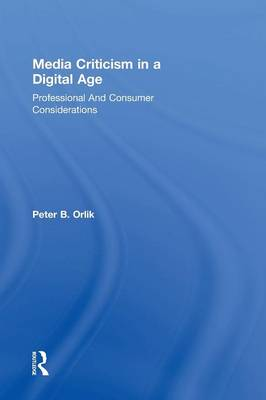 Media Criticism in a Digital Age: Professional And Consumer Considerations (Hardback)