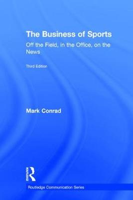 The Business of Sports: Off the Field, in the Office, on the News (Hardback)