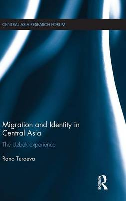 Migration and Identity in Central Asia: The Uzbek Experience - Central Asia Research Forum (Hardback)