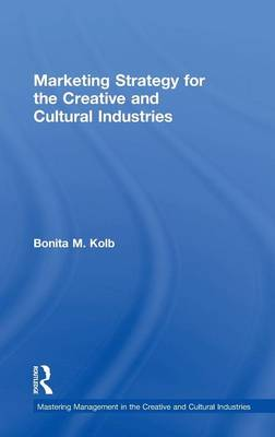 Marketing Strategy for Creative and Cultural Industries - Mastering Management in the Creative and Cultural Industries (Hardback)
