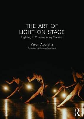 The Art of Light on Stage: Lighting in Contemporary Theatre (Paperback)