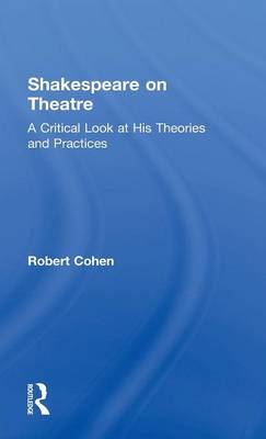 Shakespeare on Theatre: A Critical Look at His Theories and Practices (Hardback)