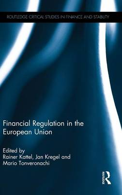 Financial Regulation in the European Union - Routledge Critical Studies in Finance and Stability (Hardback)