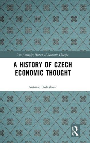 A History of Czech Economic Thought - The Routledge History of Economic Thought (Hardback)