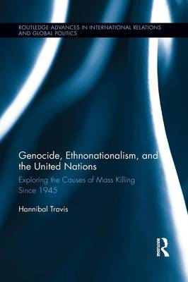 Genocide, Ethnonationalism, and the United Nations: Exploring the Causes of Mass Killing Since 1945 (Paperback)