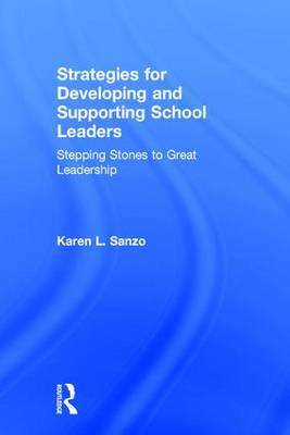 Strategies for Developing and Supporting School Leaders: Stepping Stones to Great Leadership (Hardback)