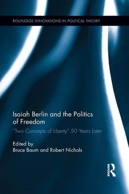 Isaiah Berlin and the Politics of Freedom: 'Two Concepts of Liberty' 50 Years Later (Paperback)